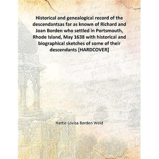 Historical and genealogical record of the descendantsas far as known of Richard and Joan Borden who settled in Portsmouth, Rhode Island, May 1638 with historical and biographical sketches of some of their descendants 1899 [Harcover]
