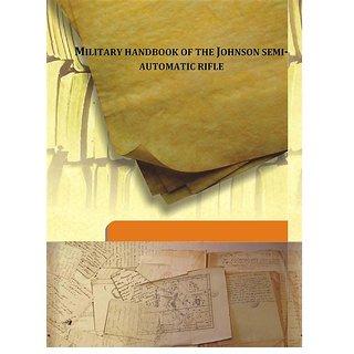 Military handbook of the Johnson semi-automatic rifle 1938 [Harcover]