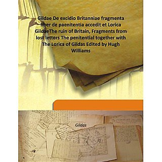 Gildae De excidio Britanniae fragmenta liber de paenitentia accedit et Lorica GildaeThe ruin of Britain, Fragments from lost letters The penitential together with The Lorica of Gildas Edited by Hugh Williams 1899 [Harcover]