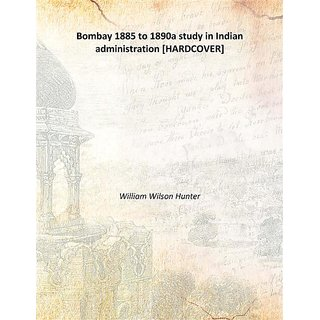 Bombay 1885 to 1890a study in Indian administration