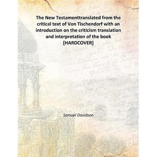 The New Testamenttranslated from the critical text of Von Tischendorf with an introduction on the criticism translation and interpretation of the book 1875