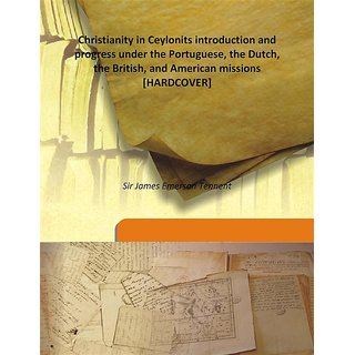 Christianity in Ceylonits introduction and progress under the Portuguese, the Dutch, the British, and American missions 1850 [Harcover]