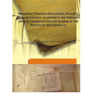 Memoir of Thaddeus KosciuszkoPoland's hero and patriot an officer in the American army of the revolution and member of the Society of the Cincinnati 1915 [Harcover]