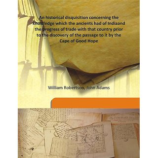 An historical disquisition concerning the knowledge which the ancients had of Indiaand the progress of trade with that country prior to the discovery of the passage to it by the Cape of Good Hope 1792 [Harcover]