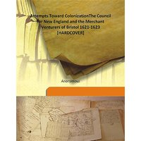 Attempts Toward ColonizationThe Council for New England and the Merchant Venturers of Bristol 1621-1623 Vol: 4 1899 [Harcover]