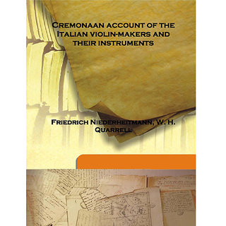 Cremonaan account of the Italian violin-makers and their instruments 1894 [Harcover]