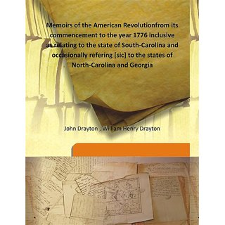 Memoirs of the American Revolutionfrom its commencement to the year 1776 inclusive as relating to the state of South-Carolina and occasionally refering [sic] to the states of North-Carolina and Georgia Vol: 2 1821 [Harcover]