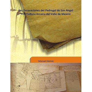 Las Excavaciones del Pedregal de San Angel Y la Cultura Arcaica del Valle de Mexico Vol: 22 1920 [Harcover]