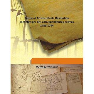 Lettres d Aristocratesla Revolution racontee par des correspondances privees 1789-1794 1907 [Harcover]