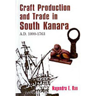 Craft Production And Trade In South Kanara A.D. 1000-1763