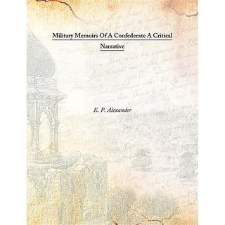 Military Memoirs Of A Confederate A Critical Narrative 1907 [Harcover]