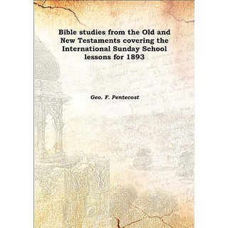 Bible studies from the Old and New Testaments covering the International Sunday School lessons for 1893 1892 [Harcover]