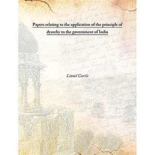 Papers relating to the application of the principle of dyarchy to the government of India 1920 [Harcover]