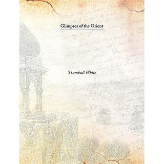 Glimpses of the Orient 1897 [Harcover]