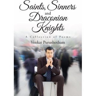 Saints,Sinners and Draconian Knights:A Collection of Poems