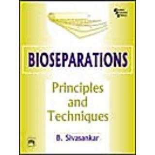 BIOSEPARATIONS: PRINCIPLES AND TECHNIQUES