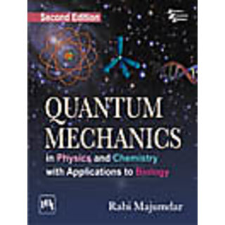 QUANTUM MECHANICS IN PHYSICS AND CHEMISTRY WITH APPLICATIONS TO BIOLOGY , SECOND EDITION