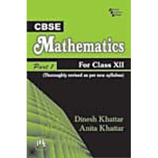 CBSE MATHEMATICS : FOR CLASS XII - PART I (THOROUGHLY REVISED AS PER NEW CBSE SYLLABUS)