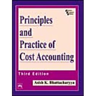 PRINCIPLES AND PRACTICE OF COST ACCOUNTING , THIRD EDITION