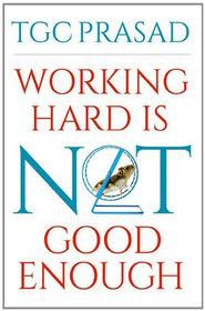 Working Hard Is Not Good Enough (English)(Paperback)