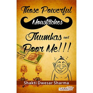 Those Powerful  Moustaches Jhumkas and Poor me!!!