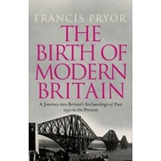The Birth Of Modern Britain A Journey Into BritainS Archaeological Past