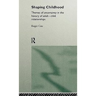 Shaping Childhood Themes Of Uncertainty In The History Of Adult Child Relationships