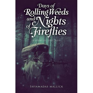 Days of rolling weeds and nights of fireflies  ( A  story of lost days )