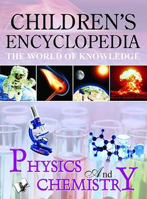 CHILDRENS ENCYCLOPEDIA - PHYSICS AND CHEMISTRY