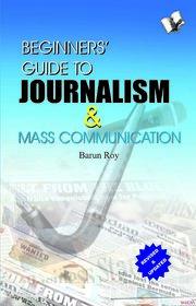 Beginners Guide To Journalism  Mass Communication
