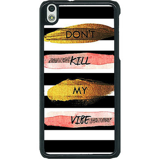 1 Crazy Designer Quotes Dont Kill My Vibe Back Cover Case For HTC Desire 816G C401142
