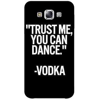 1 Crazy Designer Vodka Dance Quote Back Cover Case For Samsung Galaxy E7 C421287