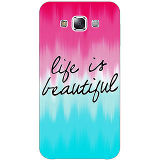 1 Crazy Designer Quotes Life is Beautiful Back Cover Case For Samsung Galaxy E7 C421175
