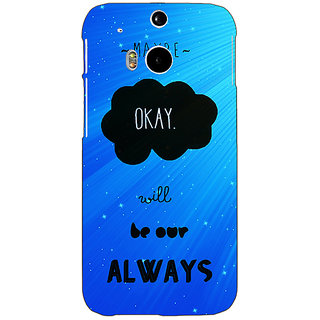 EYP TFIOS Maybe OKAY will be Our Always  Back Cover Case For HTC One M8 Eye 330110