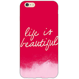 EYP Quotes Life is Beautiful Back Cover Case For Apple iPhone 6S Plus