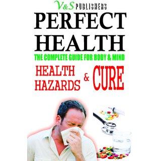 PERFECT HEALTH - HEALTH HAZARDS  CURE