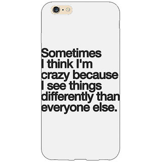 Jugaaduu Crazy Quote Back Cover Case For Apple iPhone 6S - J1081214