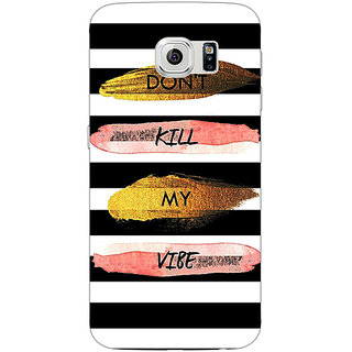 Jugaaduu Quotes Dont Kill My Vibe Back Cover Case For Samsung S6 Edge - J601142
