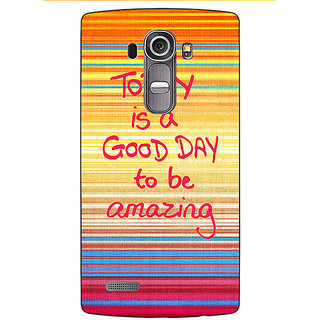 Jugaaduu Good Day Pattern Back Cover Case For LG G4 - J1100232