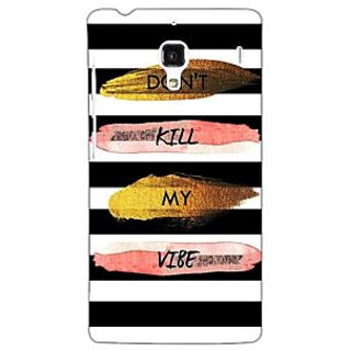 Jugaaduu Quotes Dont Kill My Vibe Back Cover Case For Redmi 1S - J251142