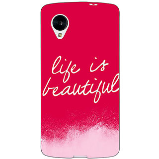 Jugaaduu Quotes Life is Beautiful Back Cover Case For Google Nexus 5 - J41174