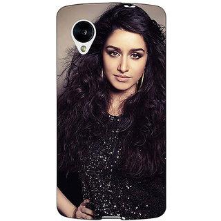 Jugaaduu Bollywood Superstar Shraddha Kapoor Back Cover Case For Google Nexus 5 - J41008
