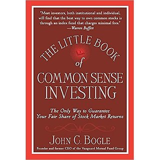 The Little Book of Common Sense Investing The Only Way to Guarantee Your Fair Share of Stock