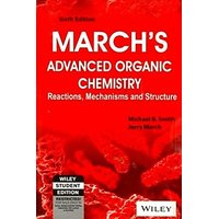 MARCHS ADVANCED ORGANIC CHEMISTRY REACTIONS, MECHANISMS AND STRUCTURE, 6TH ED