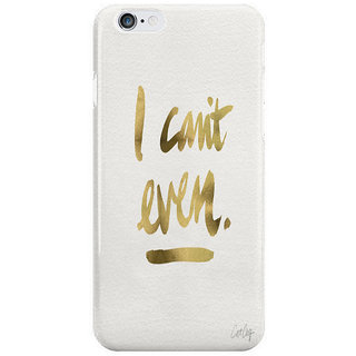 The Fappy Store I-Cant-Even-Gold-Ink Back Cover For Iphone 6S Plus