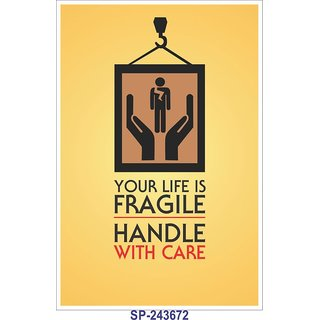 SignageShop  High quality flex your life is fragile handle with care Poster