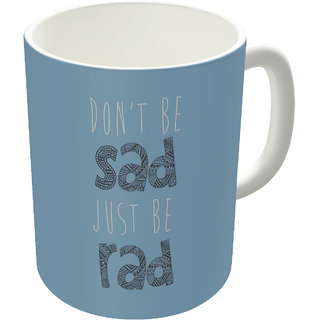 Dreambolic  Dont Be Sad, Just Be Rad Printed Ceramic Coffee Mug