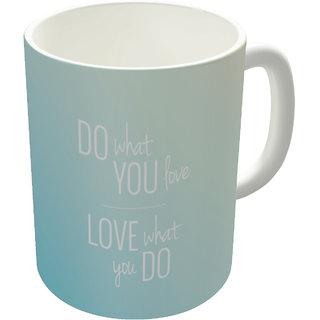Dreambolic  Do what you love Printed Ceramic Coffee Mug