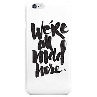 Dreambolic Mad Here I Phone 6 Plus Mobile Cover