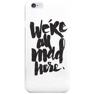 Dreambolic Mad Here I Phone 6S Back Covers